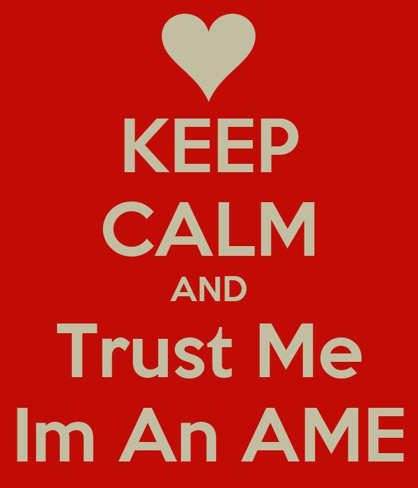 KEEP CALM AND Trust Me Im An AME