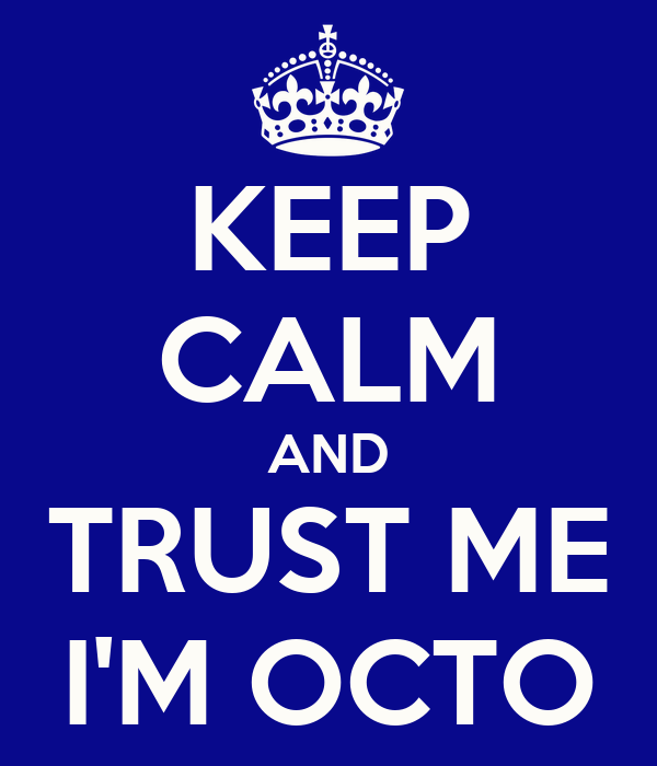 KEEP CALM AND TRUST ME I'M OCTO