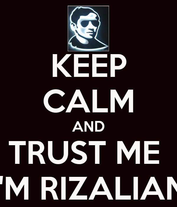 KEEP CALM AND TRUST ME  I'M RIZALIAN