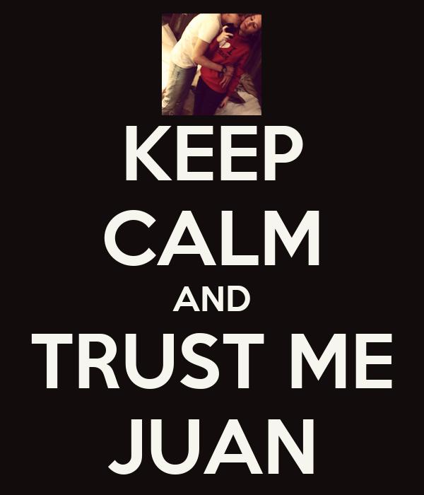 KEEP CALM AND TRUST ME JUAN