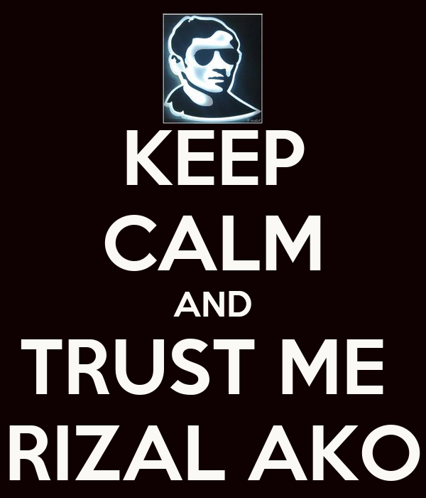 KEEP CALM AND TRUST ME  RIZAL AKO