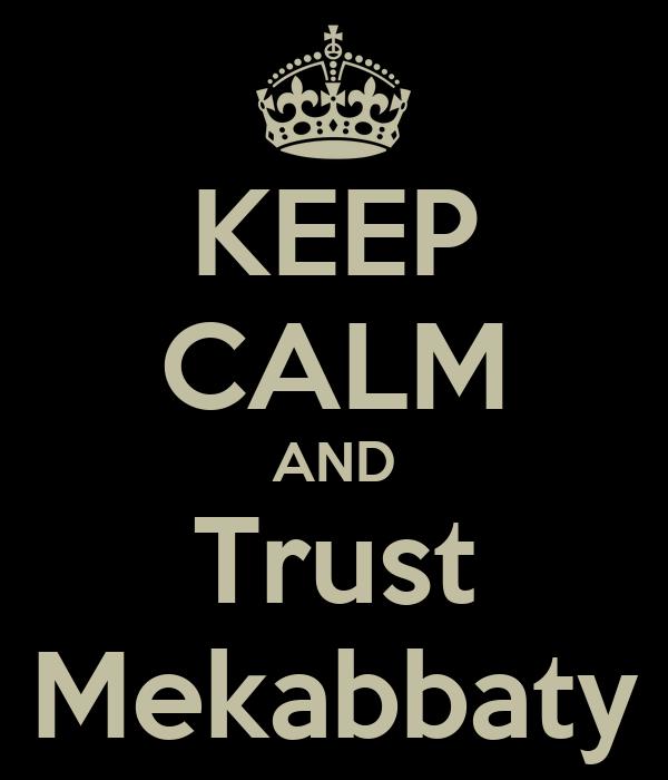 KEEP CALM AND Trust Mekabbaty