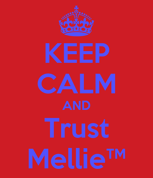KEEP CALM AND Trust Mellie™