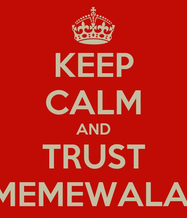 KEEP CALM AND TRUST MEMEWALA
