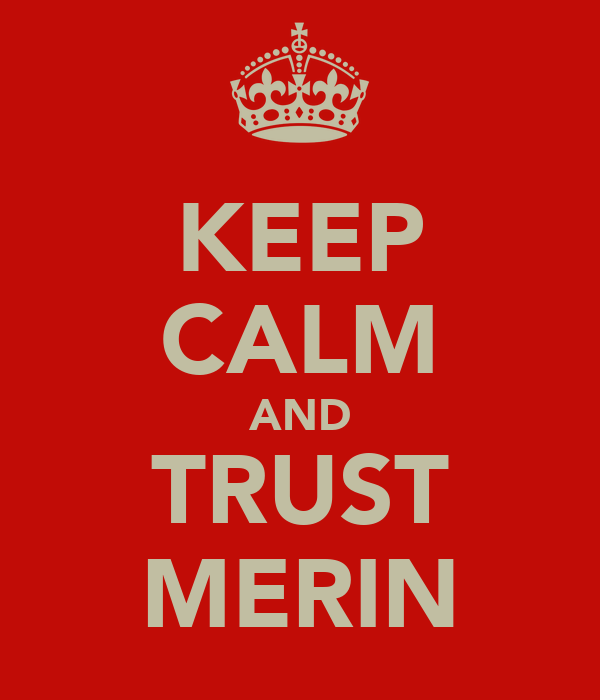 KEEP CALM AND TRUST MERIN