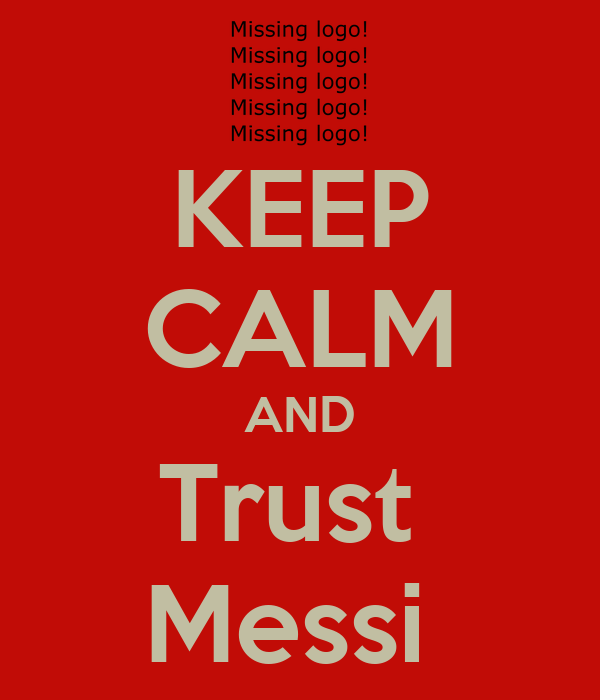 KEEP CALM AND Trust  Messi