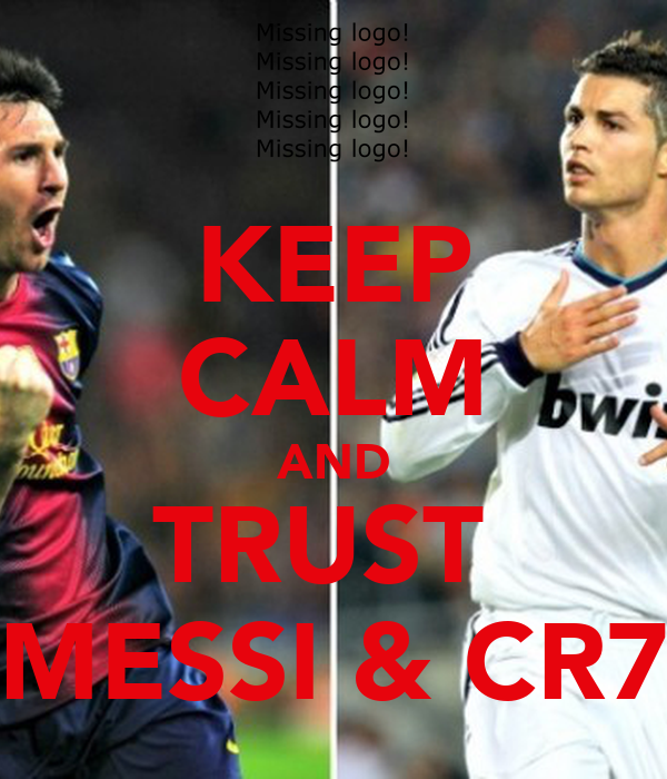 KEEP CALM AND TRUST  MESSI & CR7