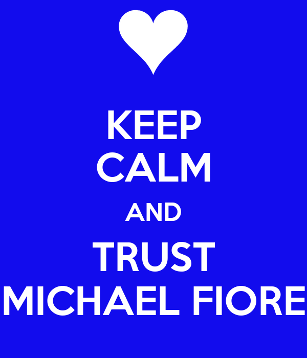 KEEP CALM AND TRUST MICHAEL FIORE