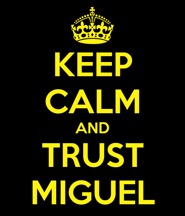 KEEP CALM AND TRUST MIGUEL