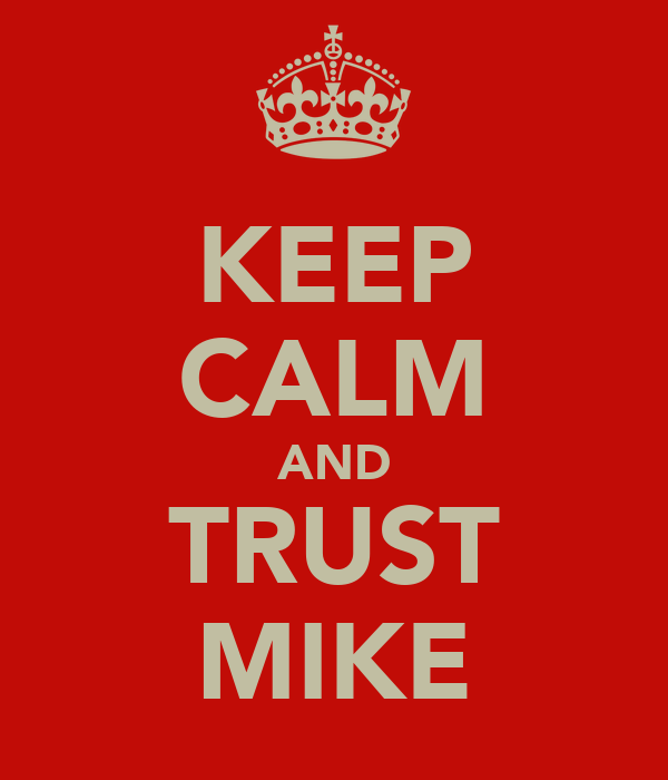 KEEP CALM AND TRUST MIKE