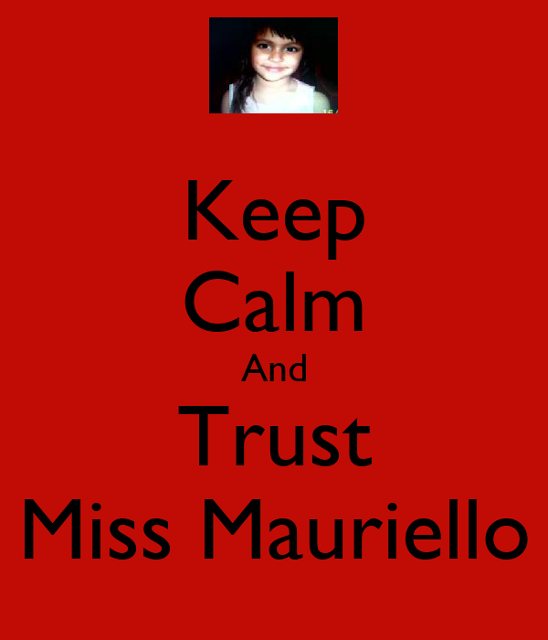 Keep Calm And Trust Miss Mauriello