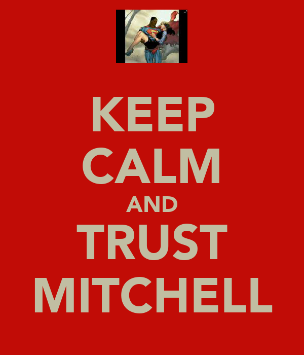 KEEP CALM AND TRUST MITCHELL