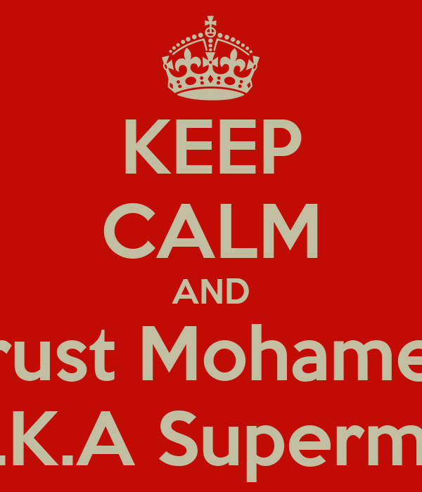 KEEP CALM AND Trust Mohamed  A.K.A Superman