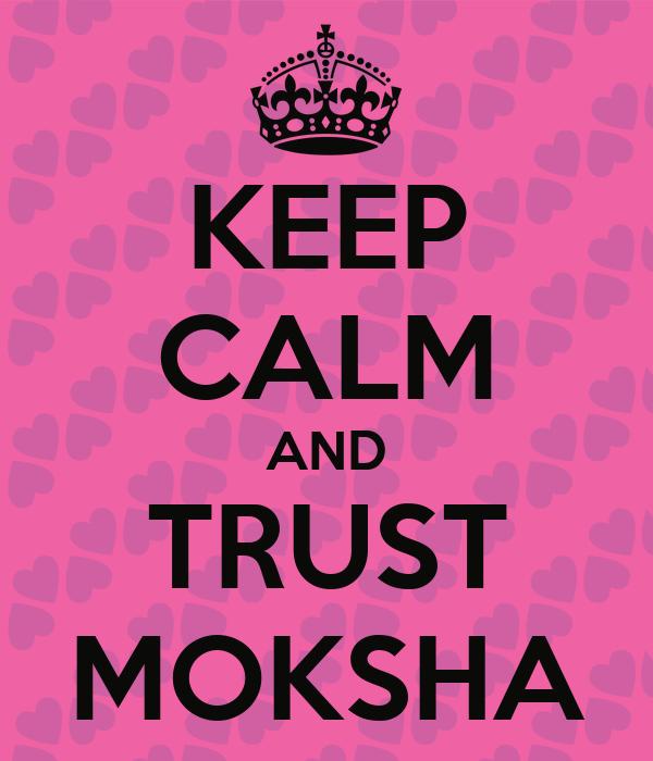 KEEP CALM AND TRUST MOKSHA