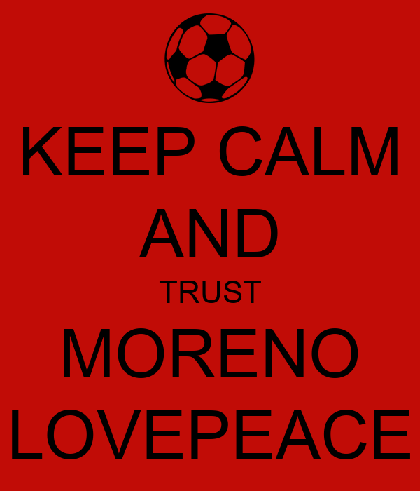 KEEP CALM AND TRUST MORENO LOVEPEACE