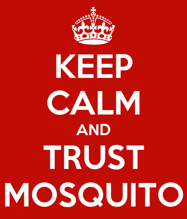 KEEP CALM AND TRUST MOSQUITO