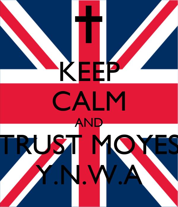 KEEP CALM AND TRUST MOYES Y.N.W.A