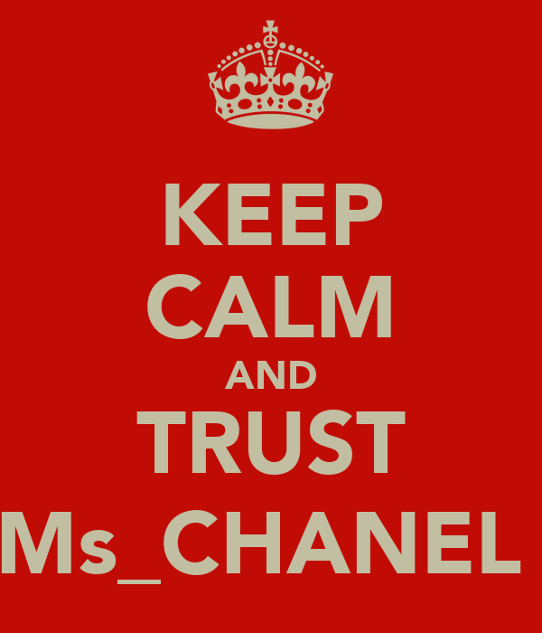 KEEP CALM AND TRUST Ms_CHANEL