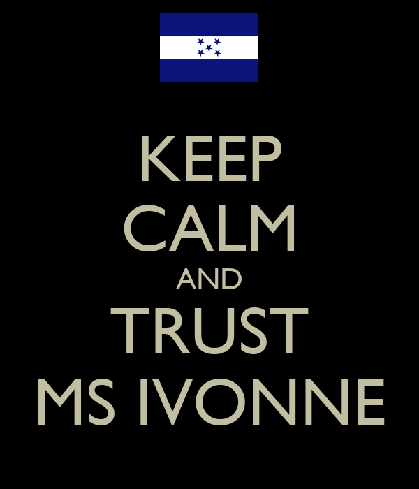 KEEP CALM AND TRUST MS IVONNE