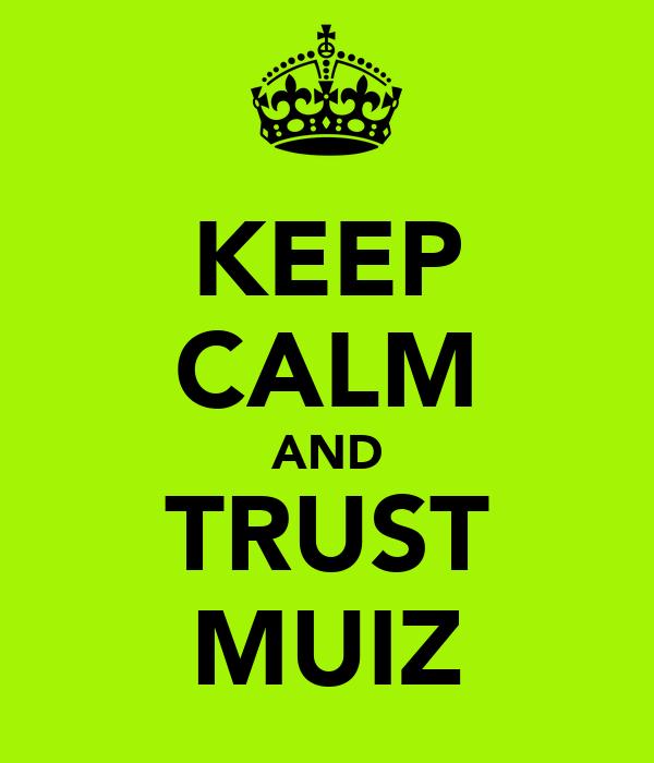 KEEP CALM AND TRUST MUIZ