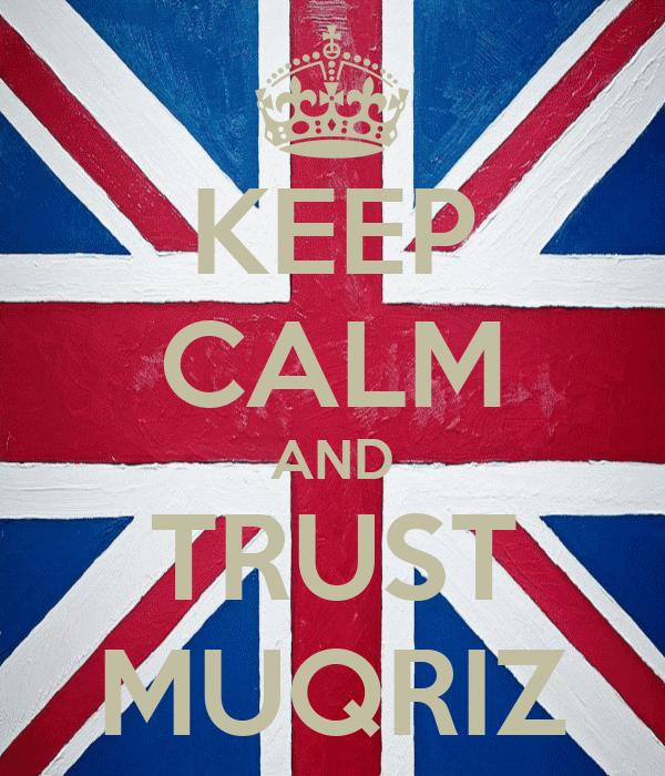 KEEP CALM AND TRUST MUQRIZ
