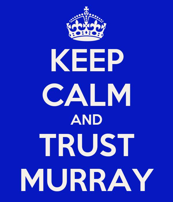 KEEP CALM AND TRUST MURRAY