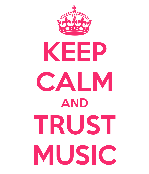 KEEP CALM AND TRUST MUSIC