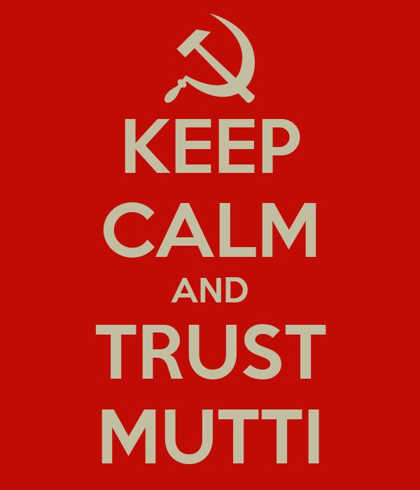 KEEP CALM AND TRUST MUTTI