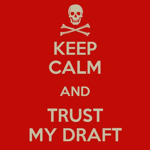KEEP CALM AND TRUST MY DRAFT