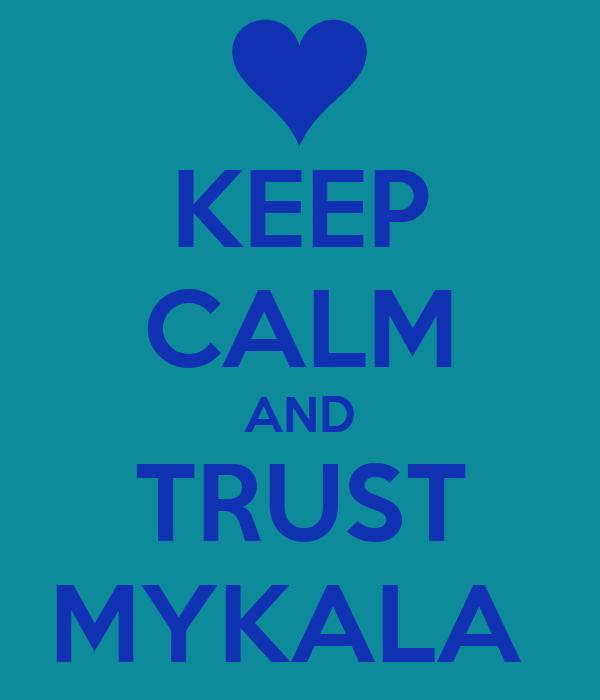 KEEP CALM AND TRUST MYKALA