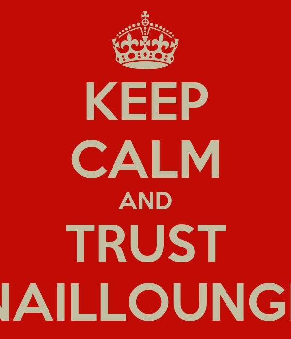 KEEP CALM AND TRUST NAILLOUNGE