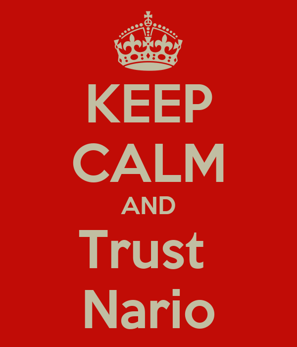 KEEP CALM AND Trust  Nario