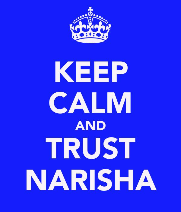 KEEP CALM AND TRUST NARISHA