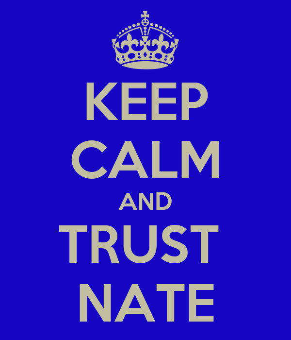 KEEP CALM AND TRUST  NATE