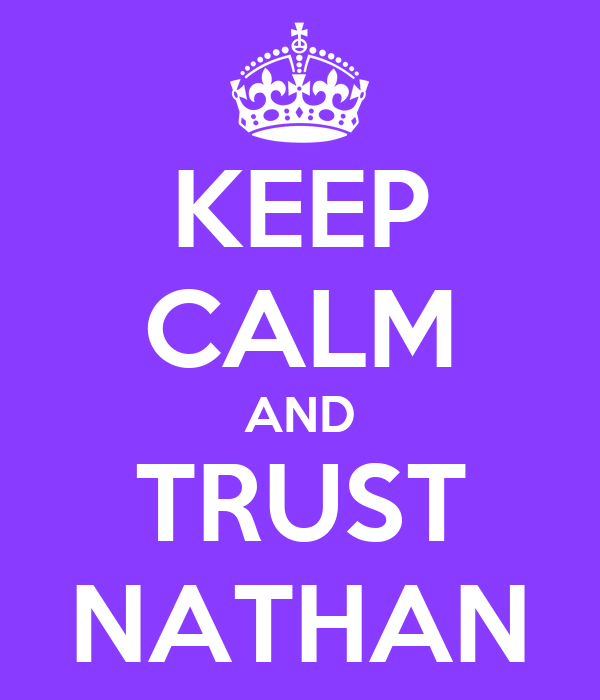 KEEP CALM AND TRUST NATHAN
