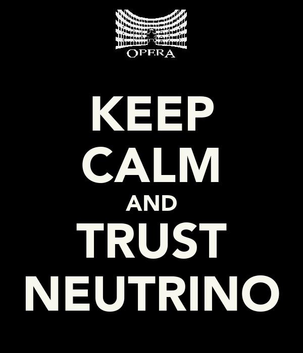 KEEP CALM AND TRUST NEUTRINO
