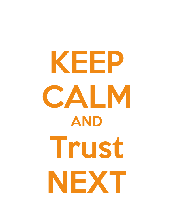 KEEP CALM AND Trust NEXT