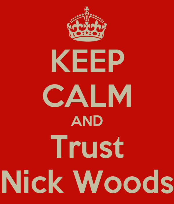 KEEP CALM AND Trust Nick Woods