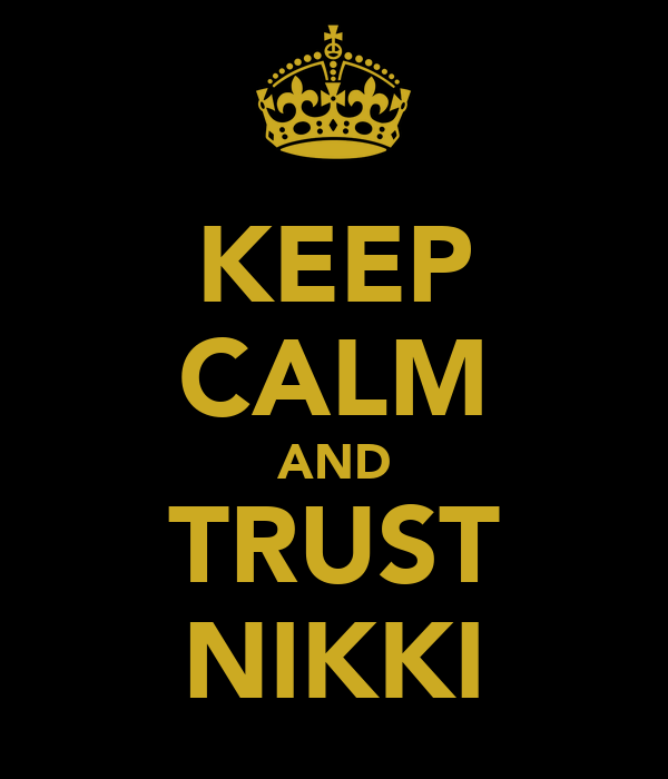 KEEP CALM AND TRUST NIKKI