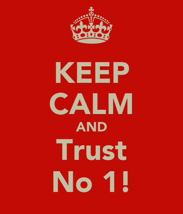 KEEP CALM AND Trust No 1!