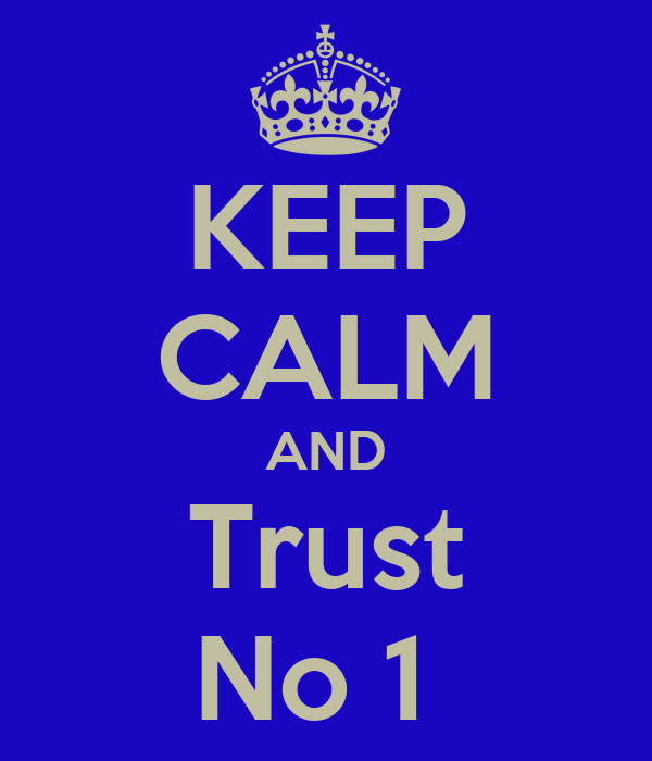 KEEP CALM AND Trust No 1