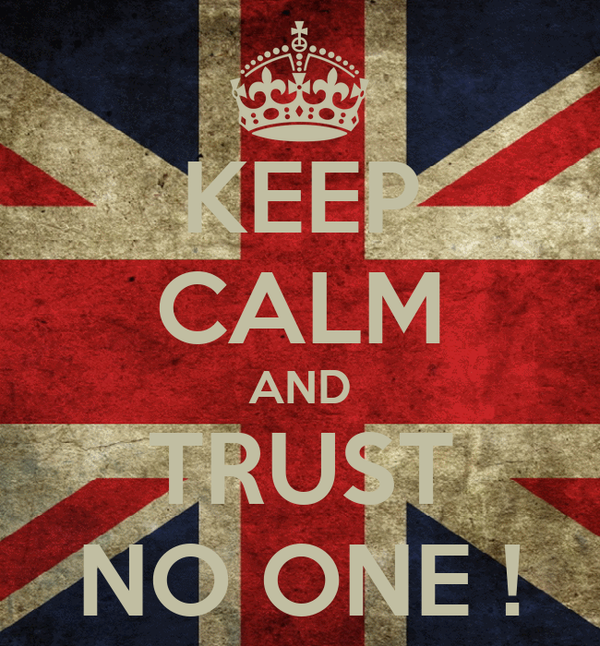 KEEP CALM AND TRUST NO ONE !