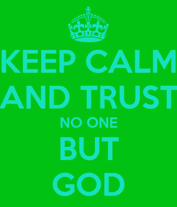 Keep Calm And Trust No One But God Poster Carneisha Keep Calm O