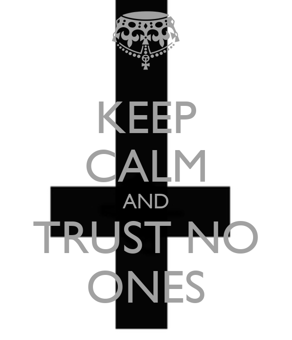 KEEP CALM AND TRUST NO ONES