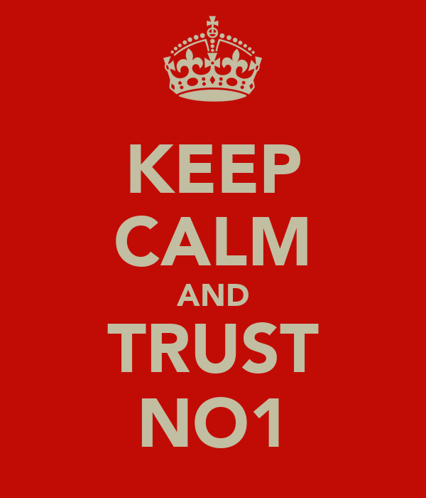 KEEP CALM AND TRUST NO1