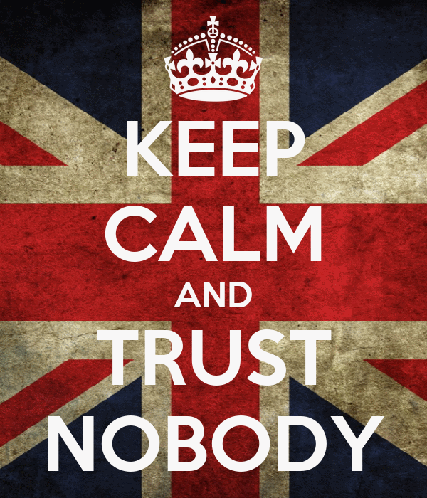 KEEP CALM AND TRUST NOBODY
