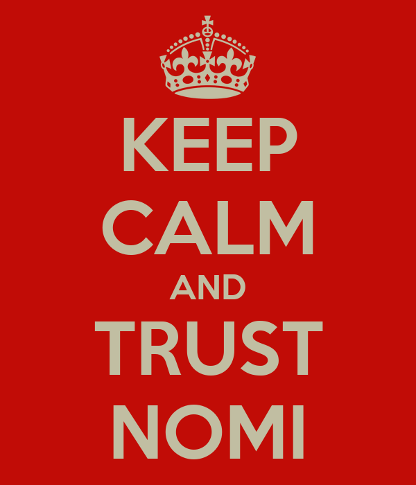 KEEP CALM AND TRUST NOMI
