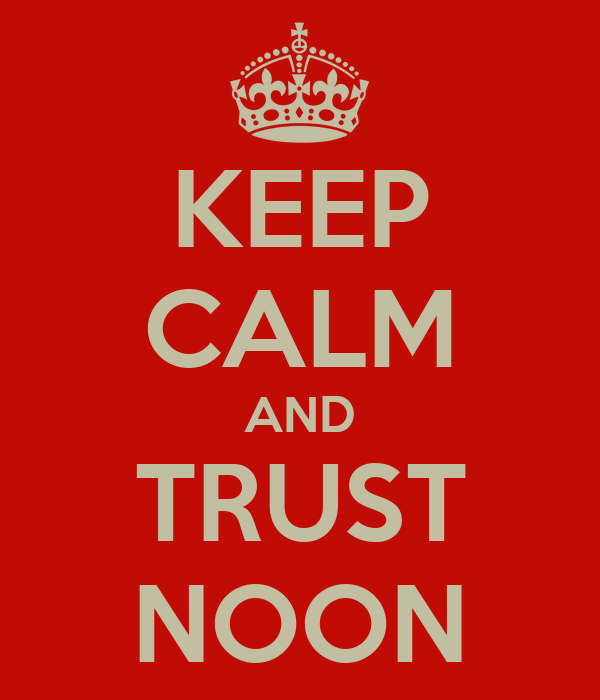 KEEP CALM AND TRUST NOON