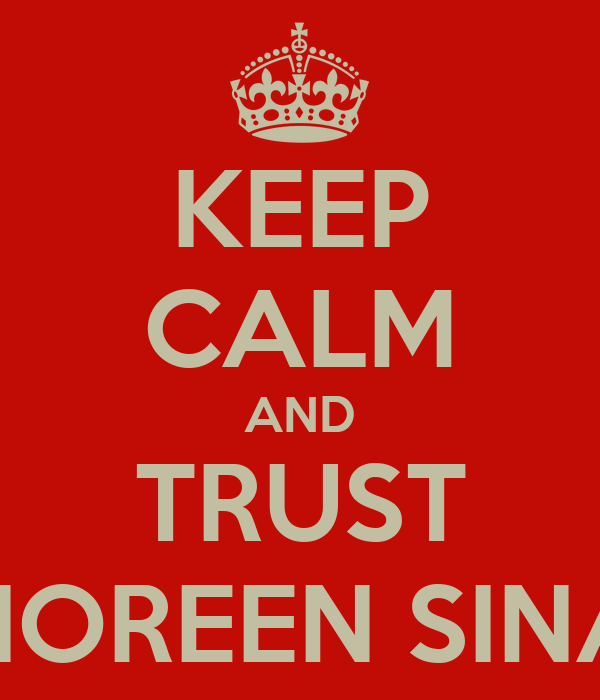 KEEP CALM AND TRUST NOREEN SINA
