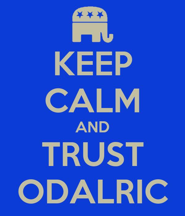 KEEP CALM AND TRUST ODALRIC